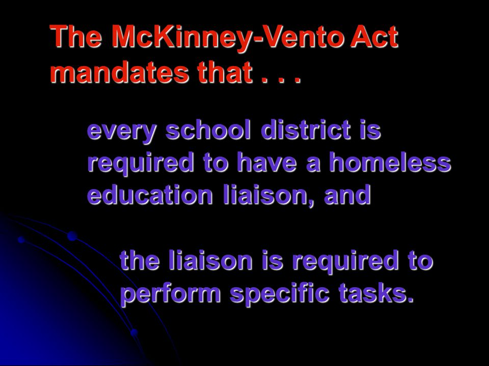 Provisions under the McKinney-Vento Assistance Act The McKinney-Vento Act provides certain rights for homeless students.