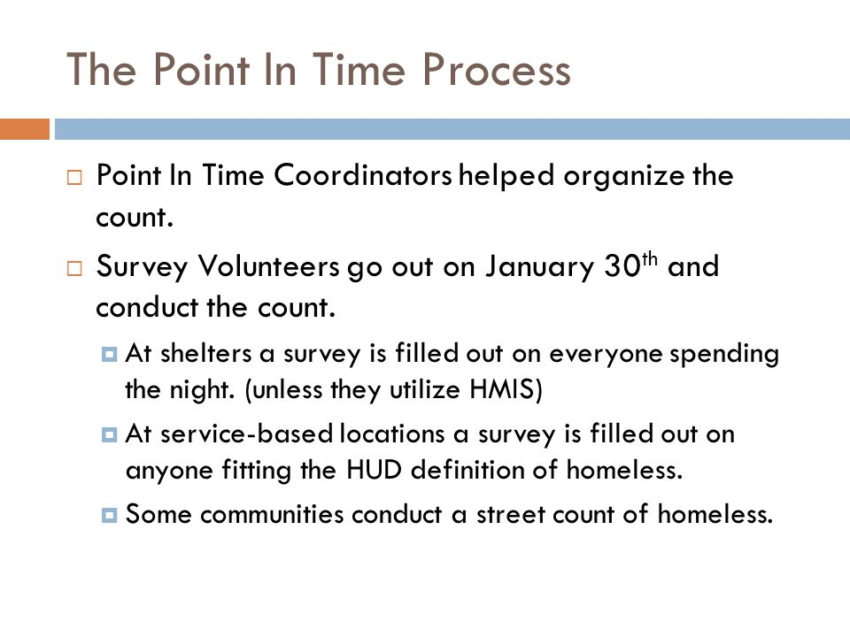 The Point In Time Process continued  The Survey Volunteers collect all the surveys on the 30 th and give them to the Point In Time Coordinator in their region.