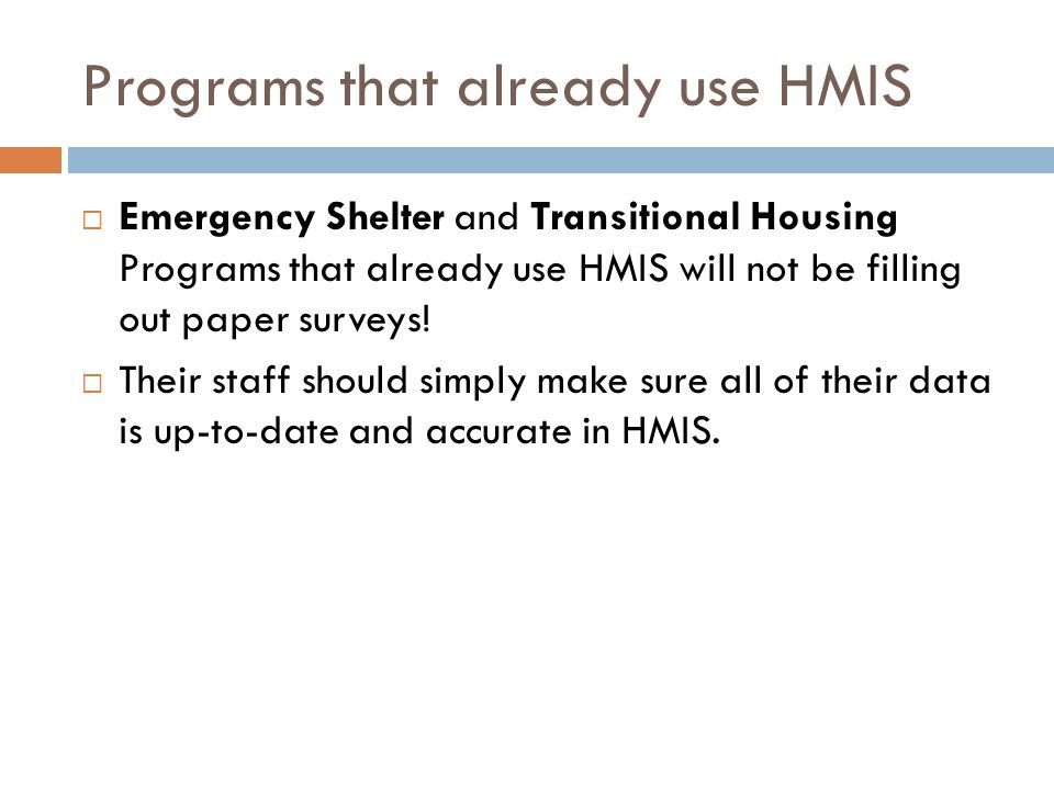 Shelters that don't use HMIS  All Emergency Shelter and Transitional Housing Programs that do not use HMIS will need to fill out a survey.