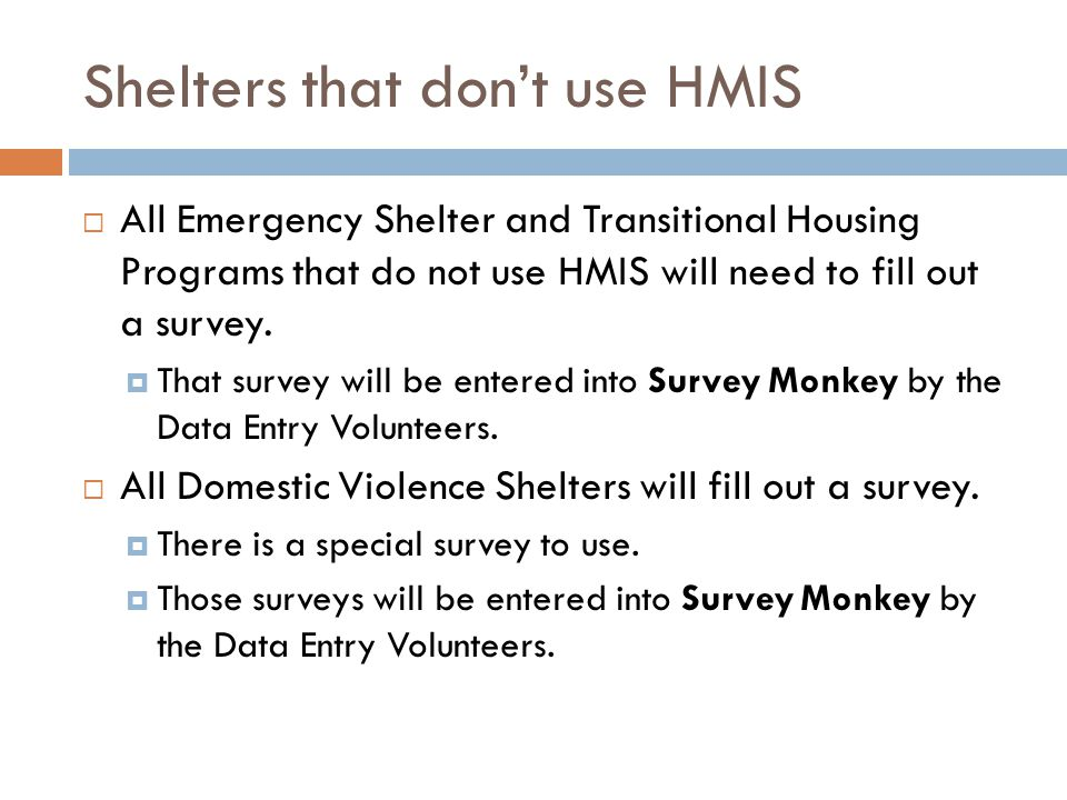 Domestic Violence Surveys  Domestic Violence Surveys can not be put into HMIS.