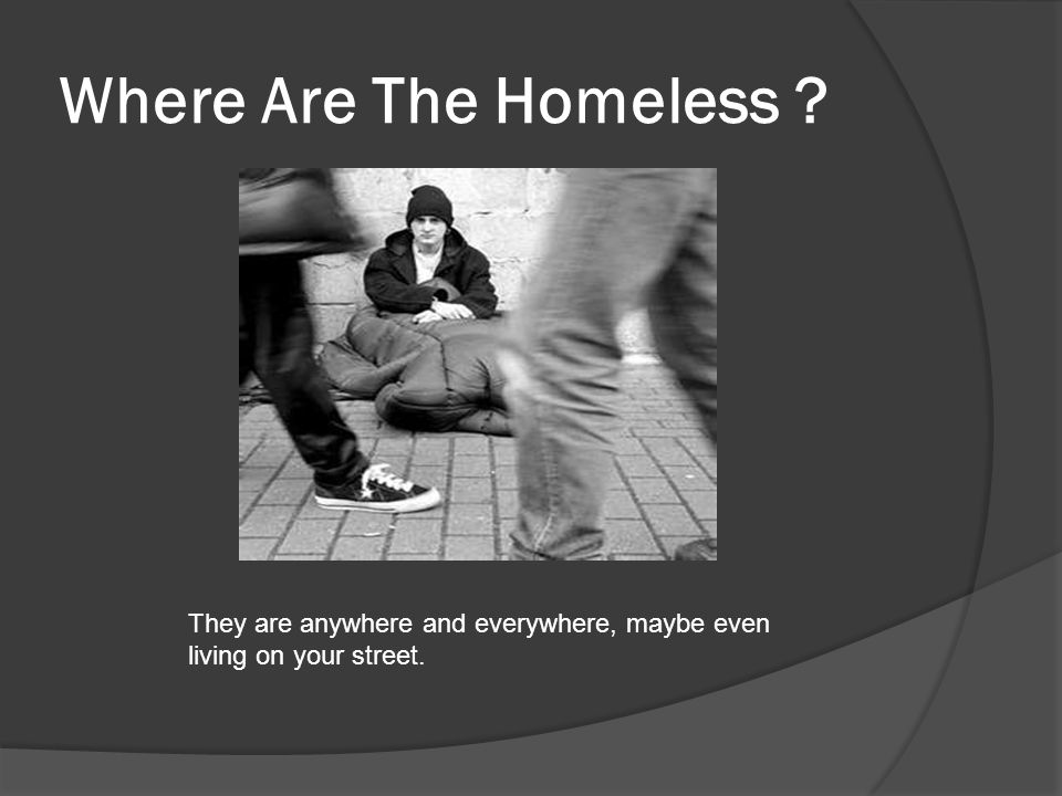 Debunking the Myths of Homelessness H OMELESS PEOPLE ARE OLD .