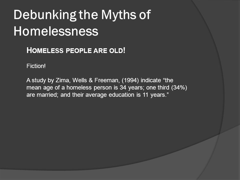 Debunking the Myths of Homelessness… continued F AMILIES A RE N OT H OMELESS Fiction.