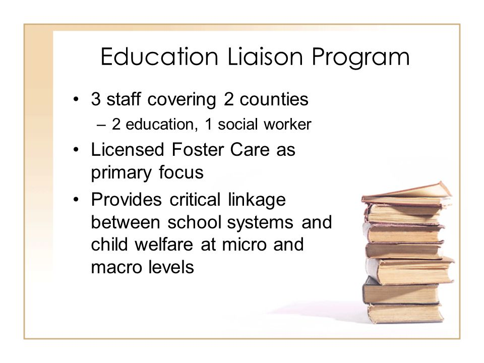 Primary Goals Enrollment and Stability of client school –Transfer of records Information Sharing and Data tracking Identification of needs Special Education Assistance Advocacy and Training