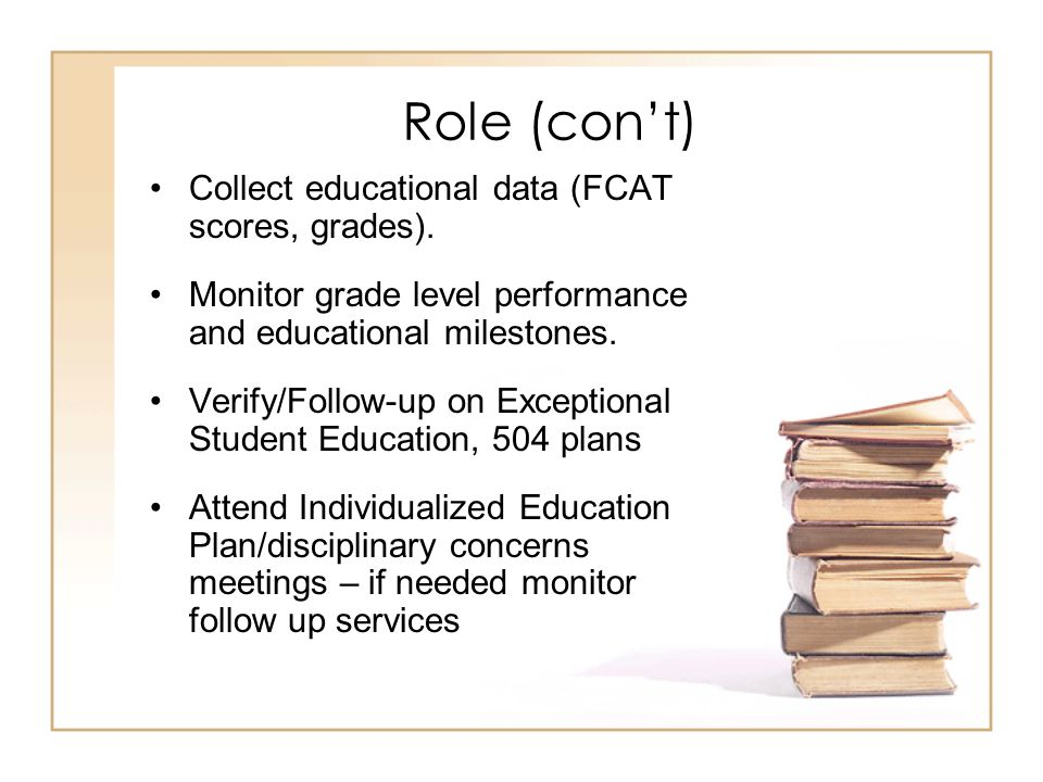 Role (con't) Provide educational advocacy to ensure appropriate educational services.