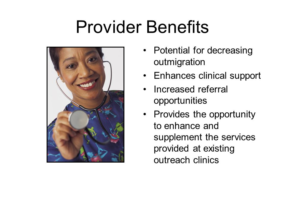 Provider Benefits Easy access to continuing education Opportunities to consult with other professionals, even internationally
