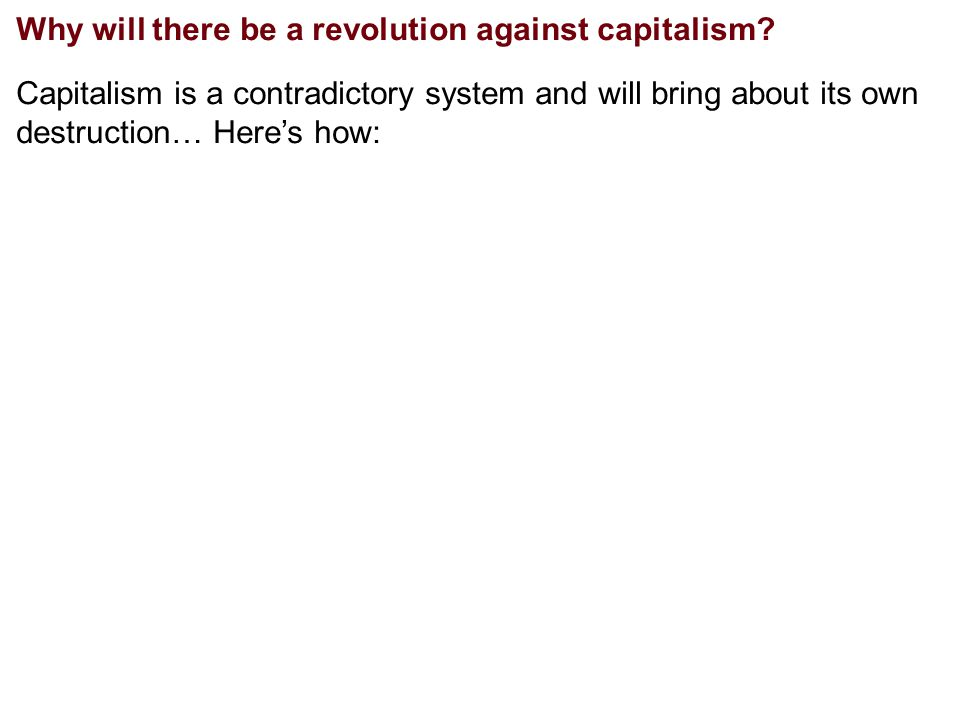 1.Capitalists own means of production (factories, technology etc) 2.
