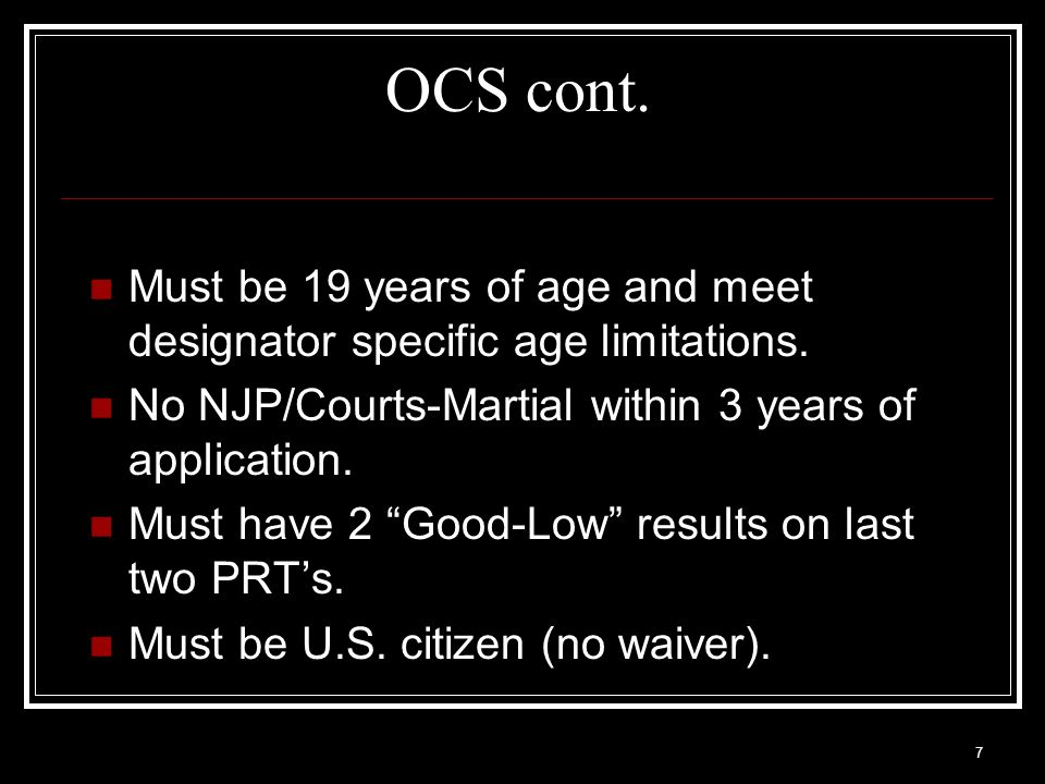 8 OCS cont.Must take Officer Aptitude Rating Examination (OAR).