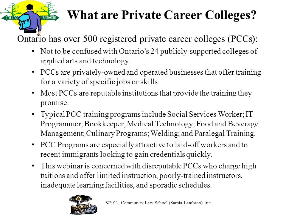 Introduction to the Private Career Colleges Act, 2005 The PCCA regulates the activities of PCC operators that offer vocational training.