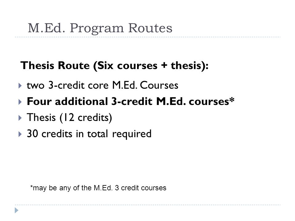 M.Ed.Program Routes Major Research Paper Route (Eight courses + MRP):  two 3-credit core M.Ed.