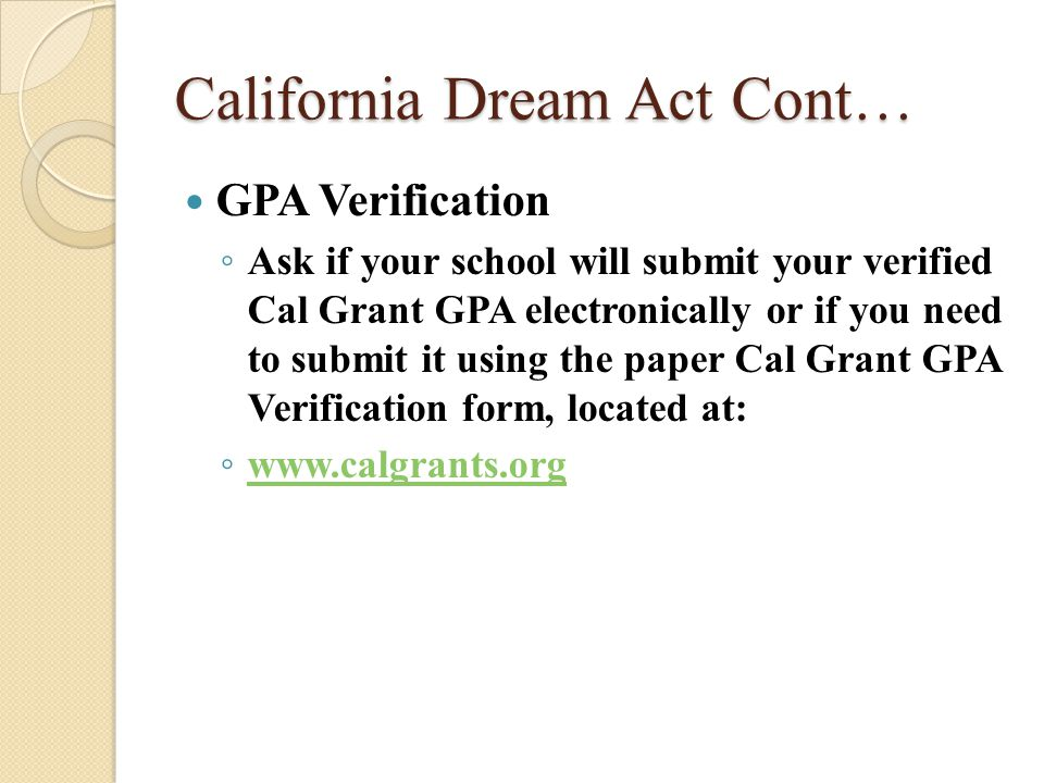 California Dream Act cont… California Dream Act cont… Cal Grant information will be sent to the college selected as your first choice.