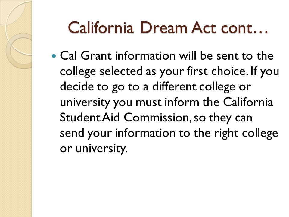 Cal Dream Act Cont… Follow up documentation: ◦ Please check your Student Center regularly and submit any require forms to the Financial Aid office.