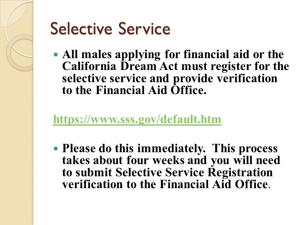 Selective Services Cont… If you do not have a social security number, but you have an Individual Tax Identification Number (ITIN), use it to complete the registration Complete and Submit the form online If you have a DACA social security number, you will NOT be able to submit online.