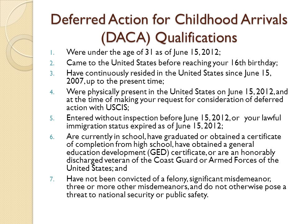 Deferred Action for Childhood Arrivals If you qualify, apply for Deferred Action.