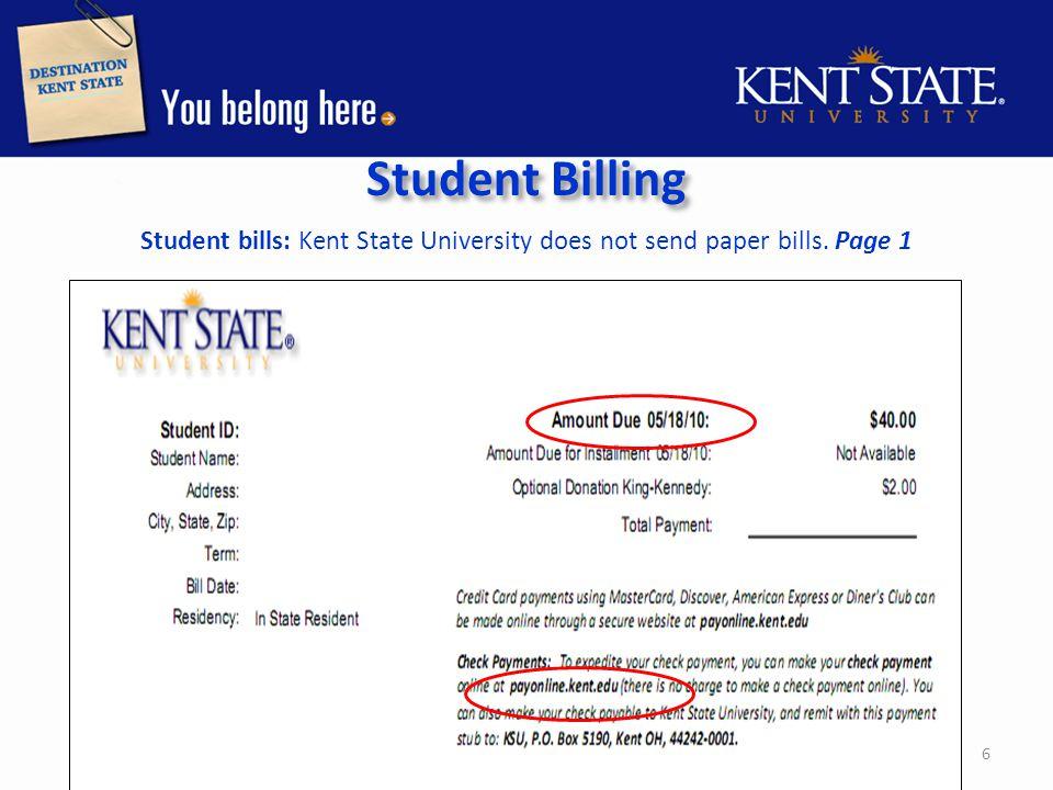 Student Billing Student bills: Kent State University does not send paper bills. Page 2. 7