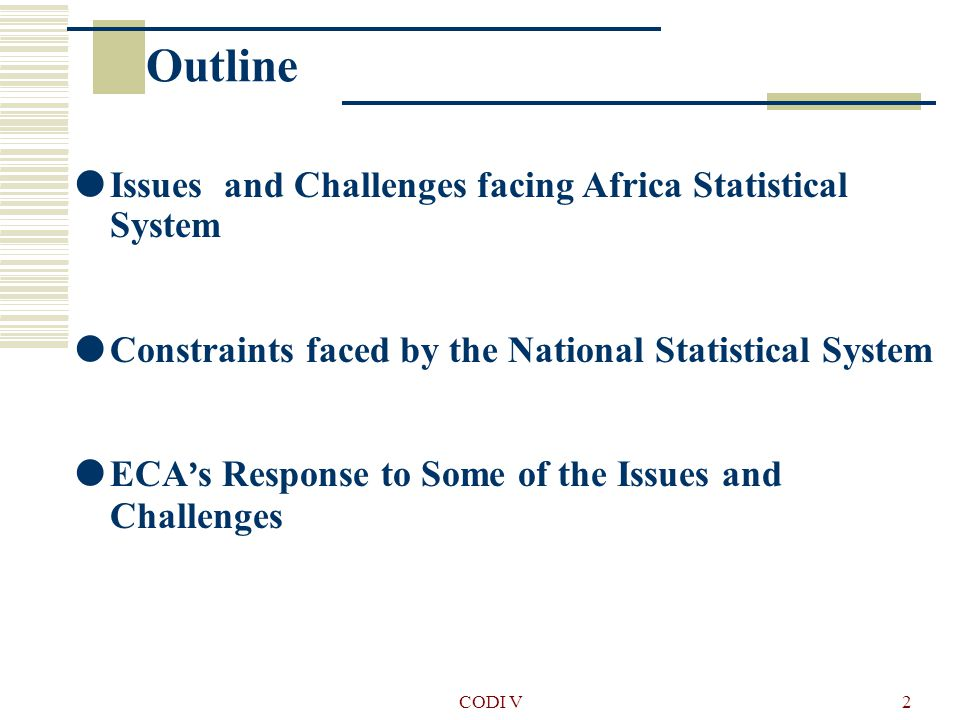 CODI V3 Issues and Challenges Regional level: Willingness of integration NEPAD At country level: Development of democracy Emerging statistical areas: MDGs, Welfare, HIV, Knowledge economy