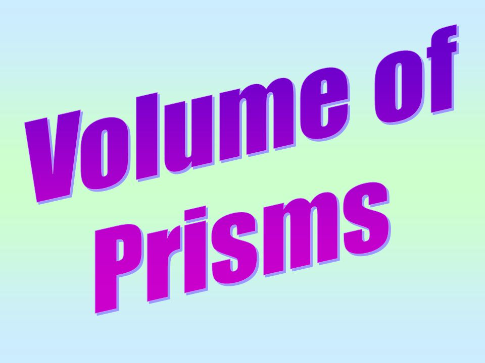 Prisms A prism is a solid that is the same shape all the way a long its length.