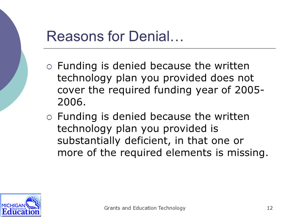 Grants and Education Technology13 Reasons for Denial…  A contract for a new service was signed prior to the required 28-day waiting period computed from the date of the posting of the Form 470 to the SLD Web Site.