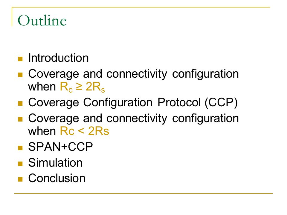 Introduction Energy is a paramount concern in wireless sensor network  Applications need to operate for a lone time An effective approach for energy conservation  Schedule maximize number of extraneous nodes to sleep  Remain active nodes provide continue service  Active nodes must maintain Sensing coverage Network connectivity