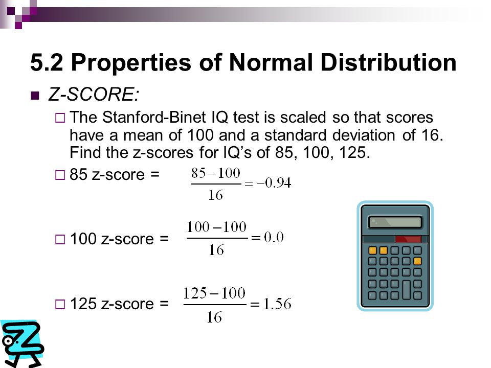 5.2 Properties of Normal Distribution Z-SCORES and Percentiles: TABLE 5.1 page 211.