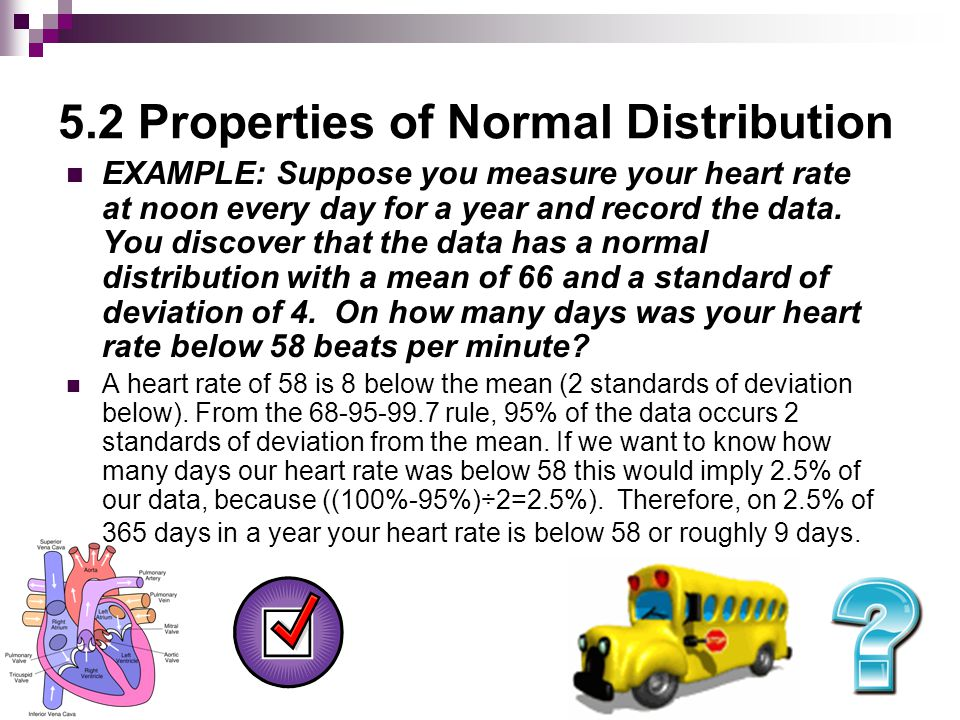 5.2 Properties of Normal Distribution STANDARD SCORES (Z-scores) –  The number of standard deviations between a particular data value and the mean is called its standard score, usually denoted z.