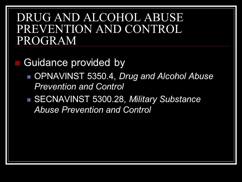 PREVENTION DAPA (Drug and Alcohol Program Advisor) Provide liaison between law enforcement, medical, family service center and CO Coordinates on-site training Facilitates anonymous meetings Provides referrals for outside intervention and inpatient treatment Personnel can be indentified to the DAPA through Aberrant behavioral patterns Suspicious medical findings Self-referral