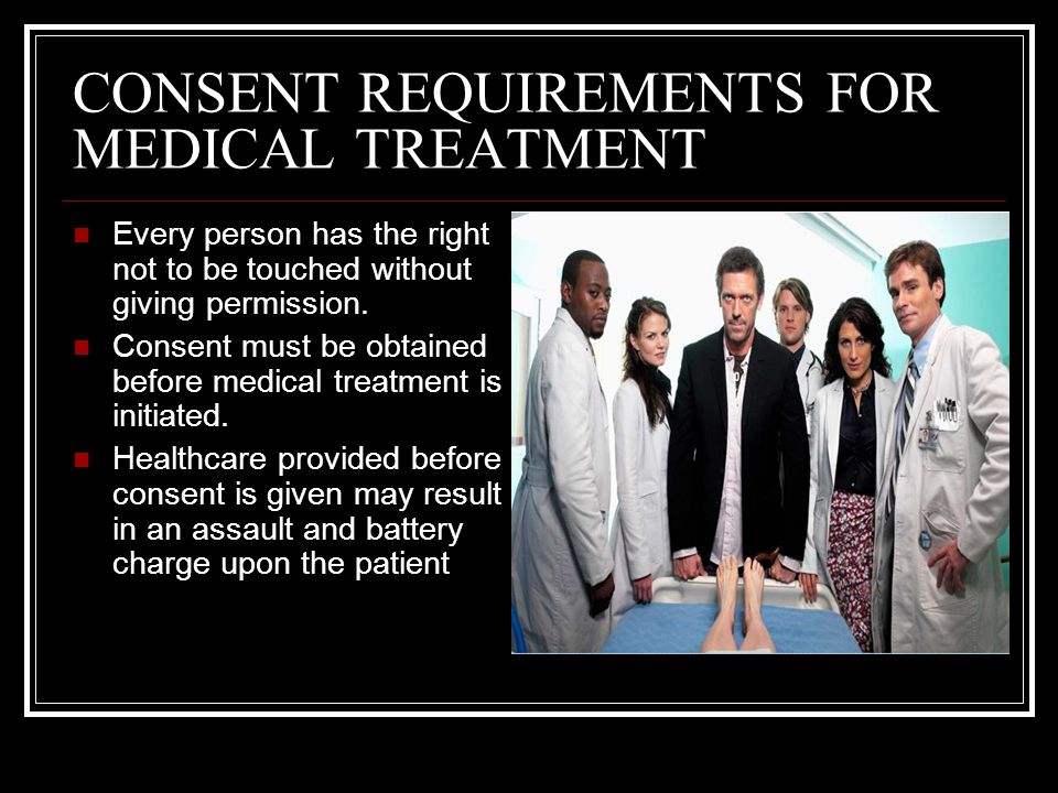 CONSENT REQUIREMENTS FOR MEDICAL TREATMENT INFORMED CONSENT Requires that a provider give all information for the patient to make a knowledgeable decision Duty to inform and explain rests with the provider ****this responsibility cannot be delegated!!!!