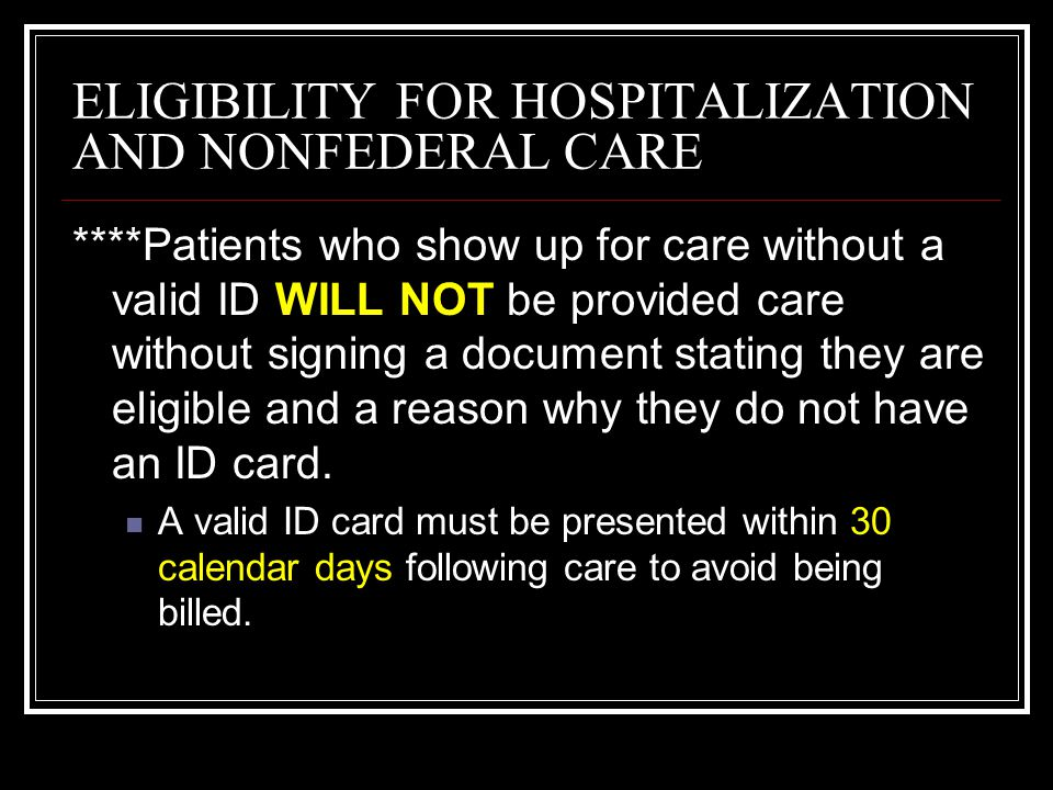 ELIGIBILITY FOR HOSPITALIZATION AND NONFEDERAL CARE REASONS FOR INELIGIBILITY – non emergency care will be denied!!!!!!!.