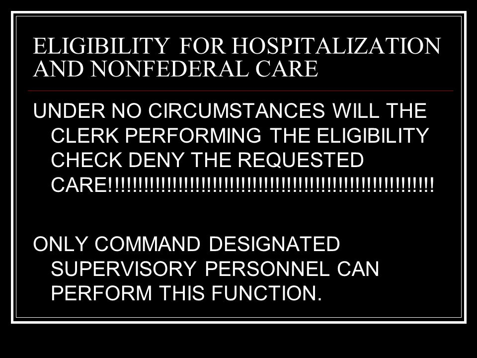 ELIGIBILITY FOR HOSPITALIZATION AND NONFEDERAL CARE DEERS ELIGIBILITY OVERRIDES: 1.DD 1172: must present original copy used for DEERS enrollment.