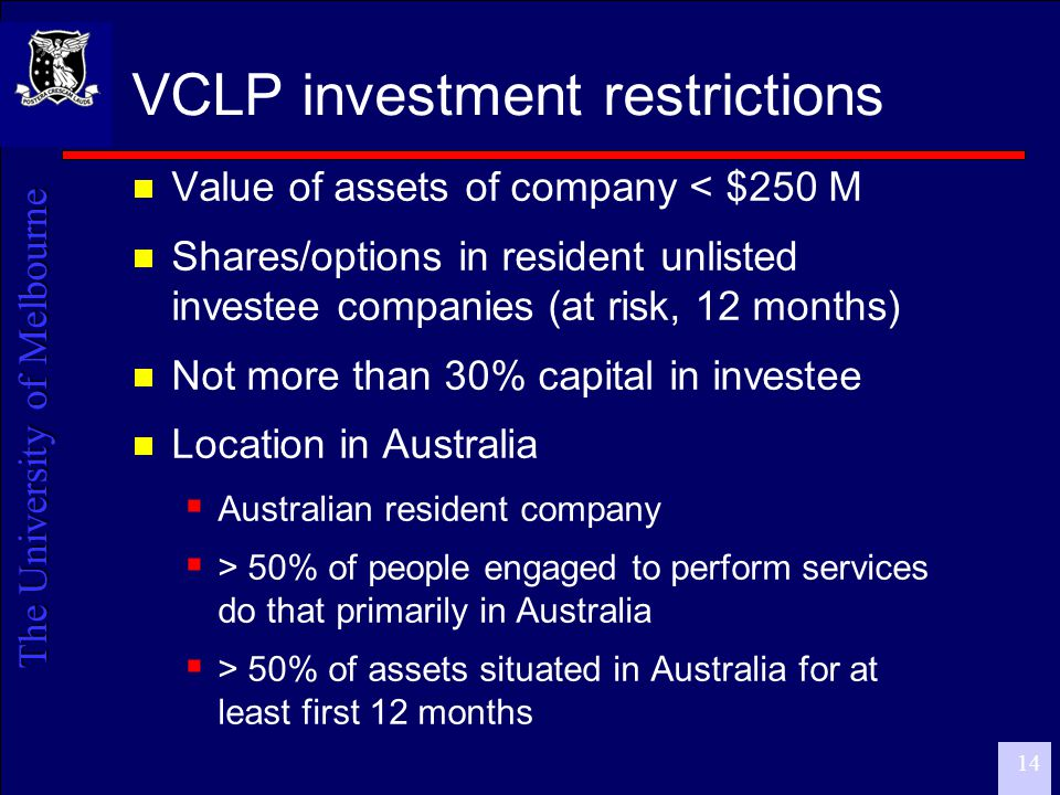The University of Melbourne 15 Asset/activity/employee test  Ineligible activities  Land development/ownership, public infrastructure, banking, leasing, securitisation  Derivation of passive income: rents, interest, dividends, royalties  Company satisfies at least 2 of:  > 75% of assets used  > 75% of employees engaged  > 75% of total income from activities that are not ineligible activities
