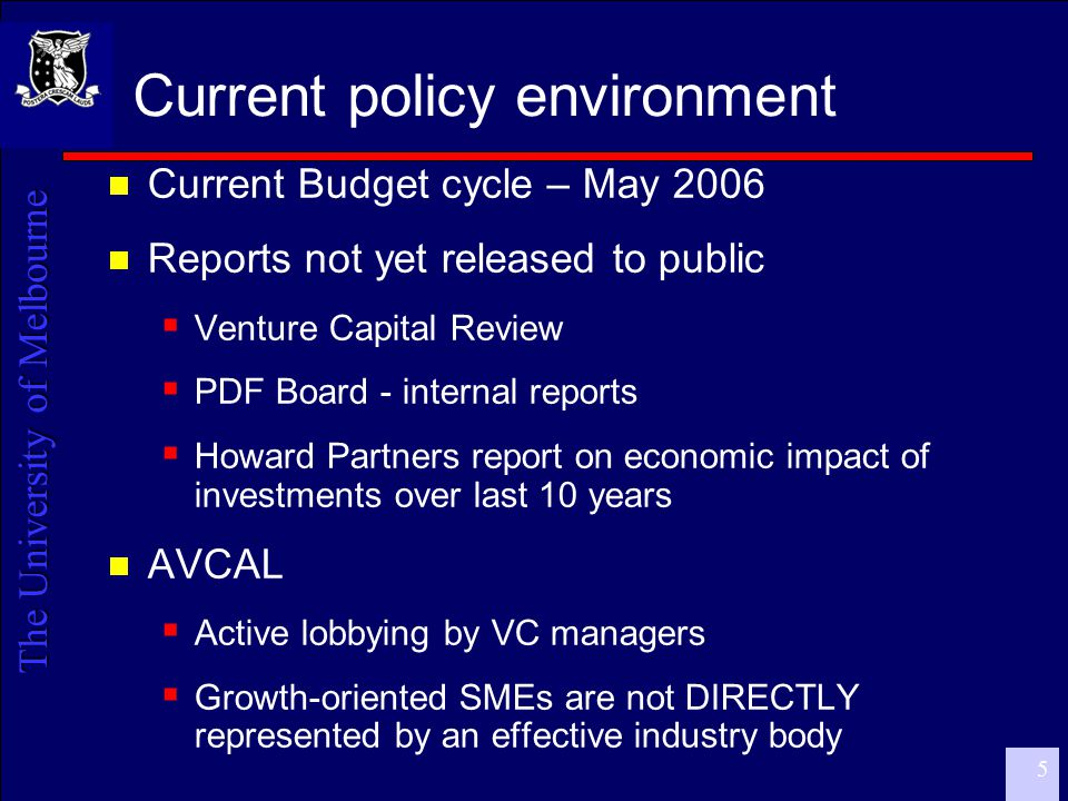The University of Melbourne 6 Stages of VC investment  Seed, Yr 1-2  Early, Yr 2-4  Expansion  Turnaround  Late  Listed buyout/management buyout/buyin