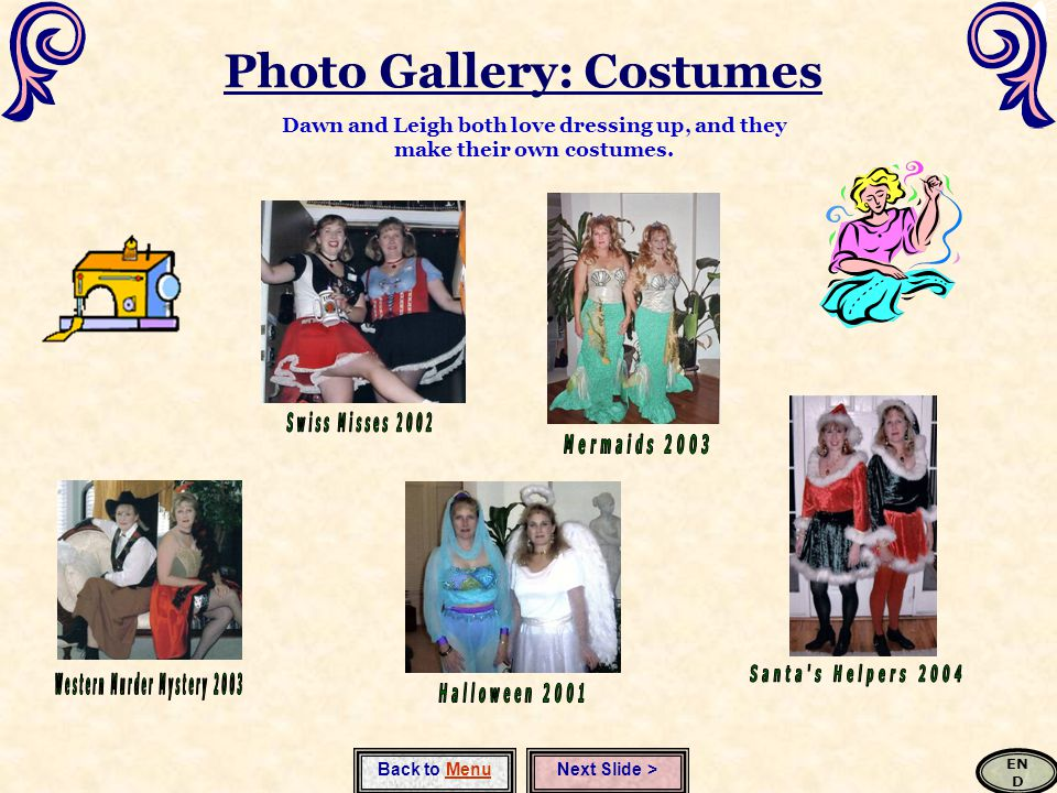 Photo Gallery: Costumes Back to MenuNext Slide > Dawn and Leigh both love dressing up, and they make their own costumes.