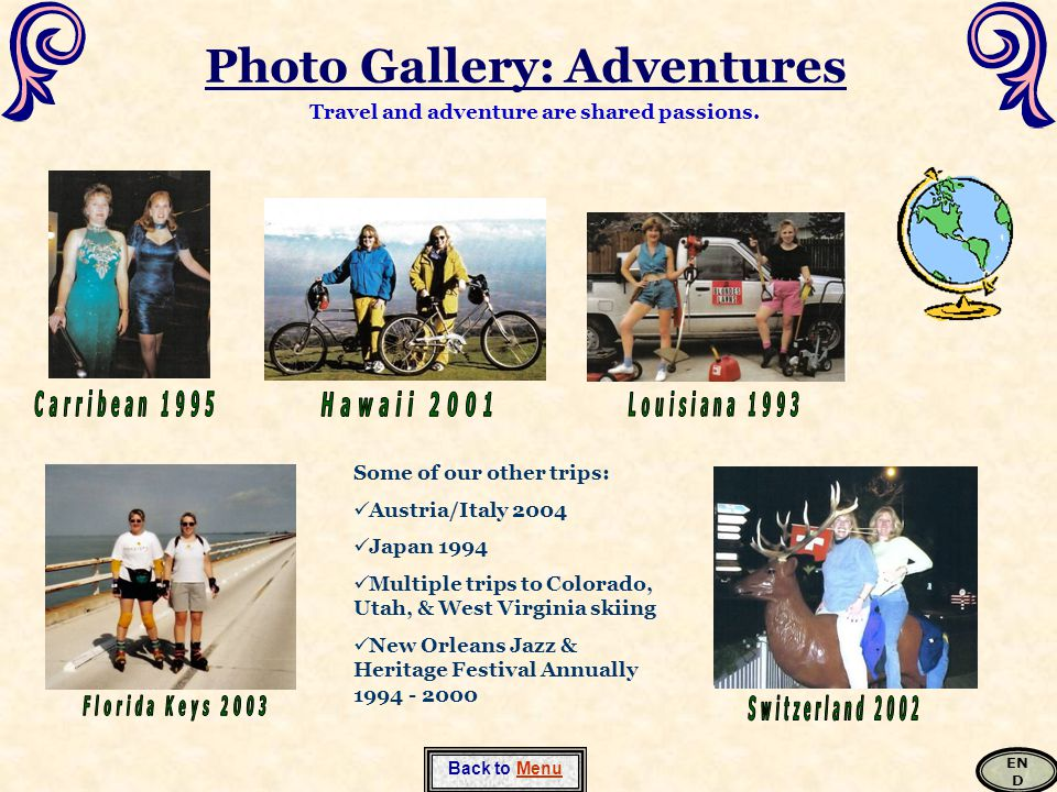 Photo Gallery: Adventures Back to Menu Travel and adventure are shared passions.