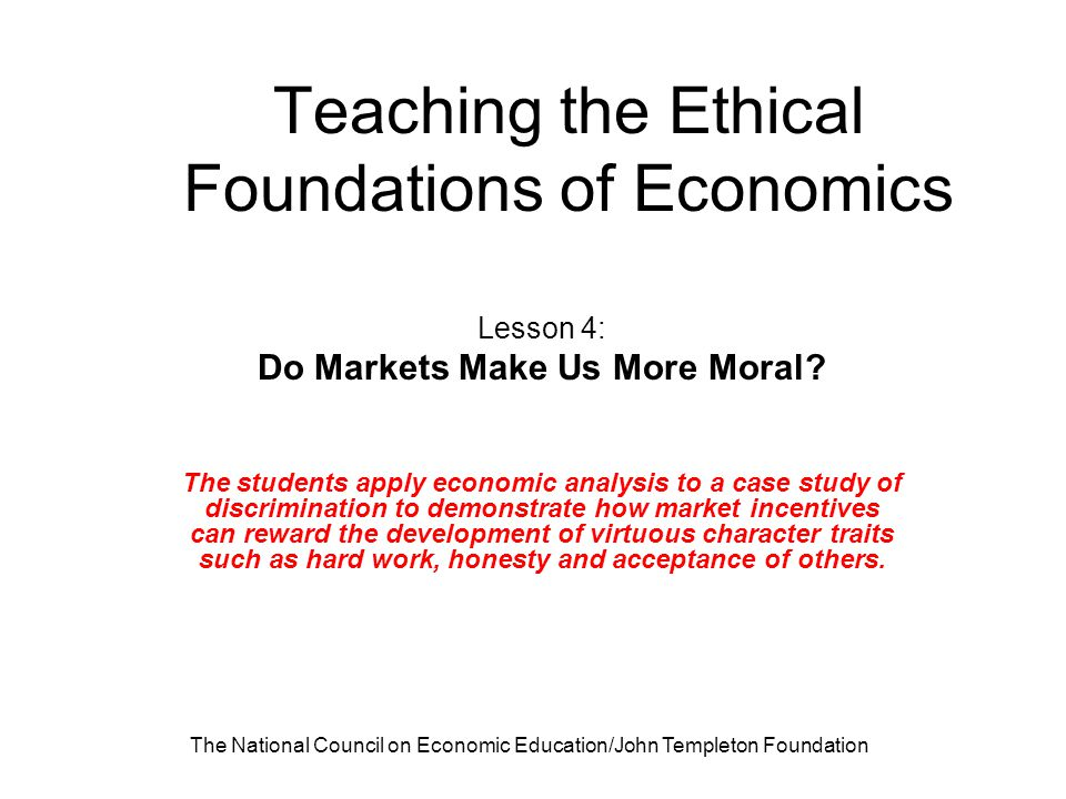 Teaching the Ethical Foundations - Lesson 4: Do Markets Make Us More Moral.