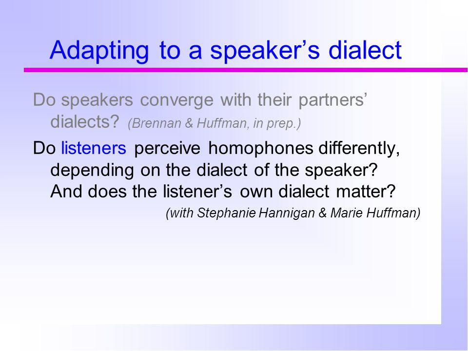 Adapting to a speaker's dialect Do speakers converge with their partners' dialects.