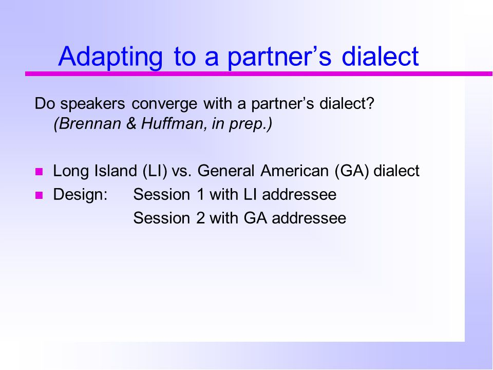 Adapting to a partner's dialect Do speakers converge with a partner's dialect.