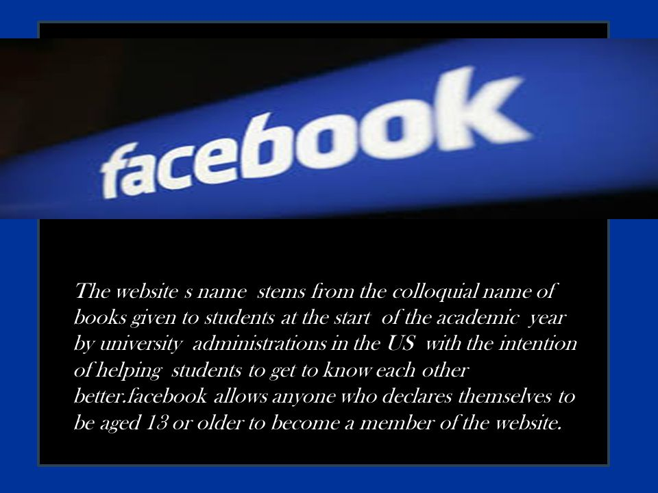 Facebook was founded by Mark Zuckerberg with his college roommates and fellow computer science students Eduardo Saverin, Dustin Moskovitz and chris Hughes.the website s memberships was initially limited by the founders to Harvard students,but was expanded to other colleges in the Boston area,the lvy league,and stanford university.It gradually added support for students at various other universities before opening to high school students,and,finally,to anyone aged 13 and over.