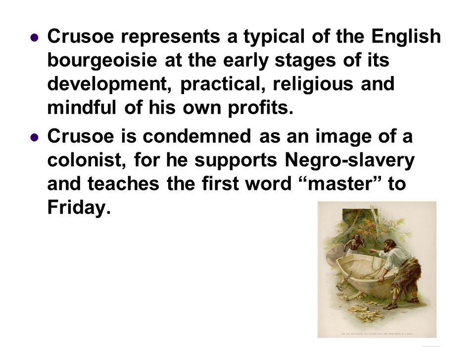 Robinson Crusoe, image of a colonist He owns a plantation where colored slaves are exploited.