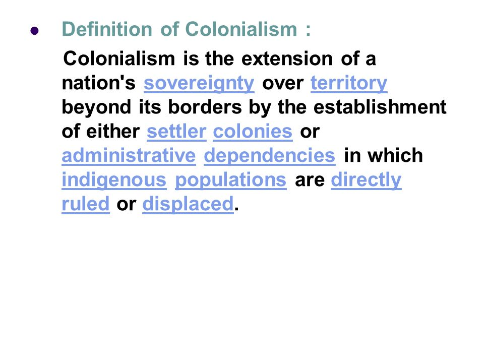 Types of colonialism 1) settler colonialism 2) plantation colonies 3) trading post Land occupation is always accompanied with cultural colonialism.