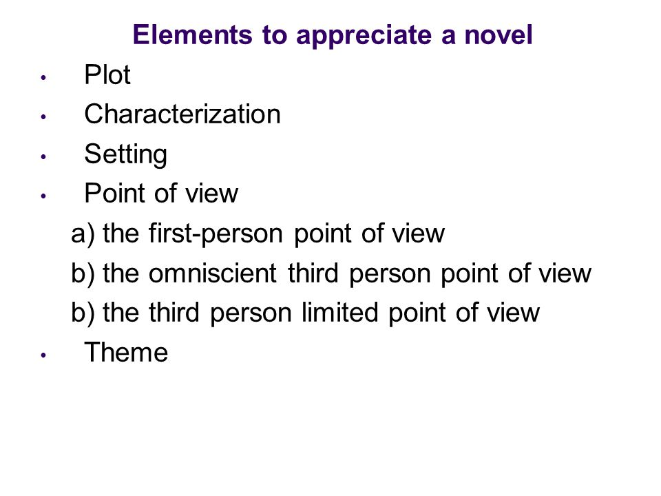 Elements of a novel Plot A plot is a plan or groundwork for a story, based on conflicting human motivations, with the actions resulting from believable and realistic human response.