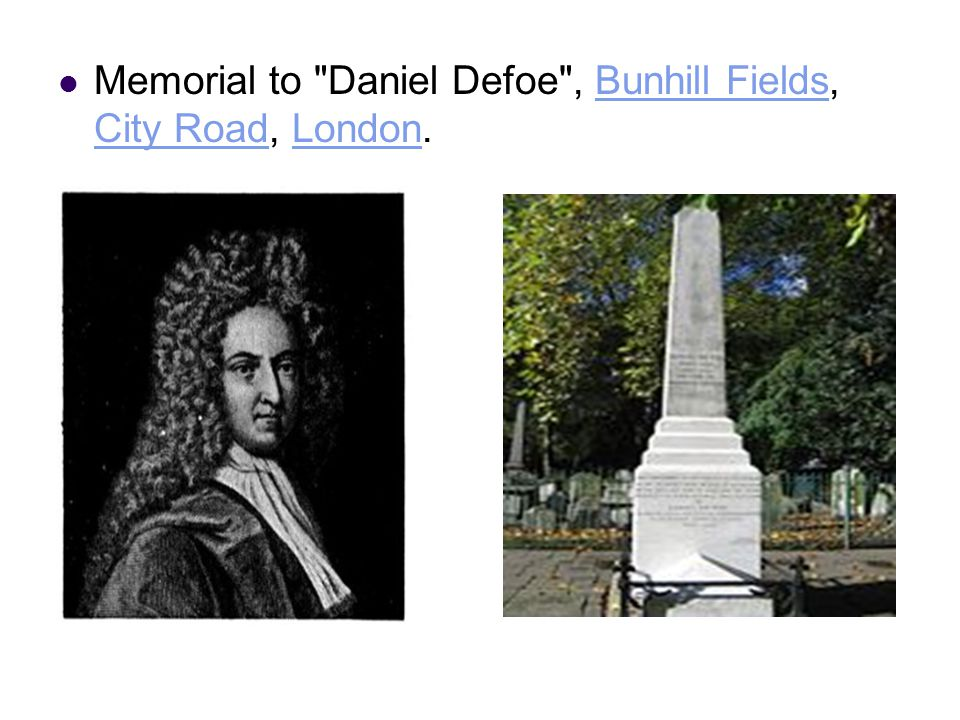 I Defoe's Life and literary Career Born in London as a son of a butcher He became a hosier after schooling and traveled a lot in the Continent.