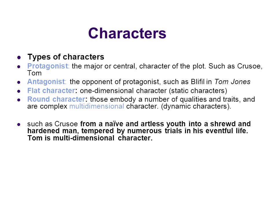 Methods of characterization Direct characterization: telling Characterization through the use of names, such as Friday in Robinson Crusoe; Mr.
