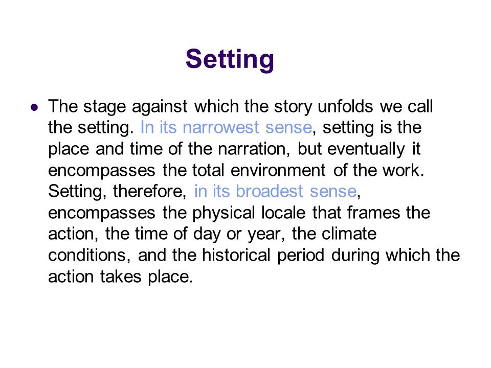 The functions of setting setting as a background for action, such as Charles Dickens's A Tale of Two Cities setting as antagonist, such as the island in Robinson Crusoe, and London in Tom Jones setting as a means of creating appropriate atmosphere, such as in Hardy's Tess (touch of symbolism and naturalism ) setting as a means of revealing character, such as Heathcliff and Cathy in Wuthering Heights setting as a means of reinforcing theme