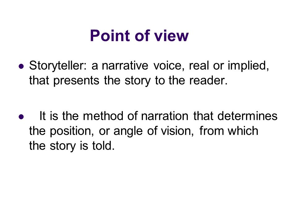 Various of point of view First person Second person: it is rare because in effect the second person actually requires a first-person voice.