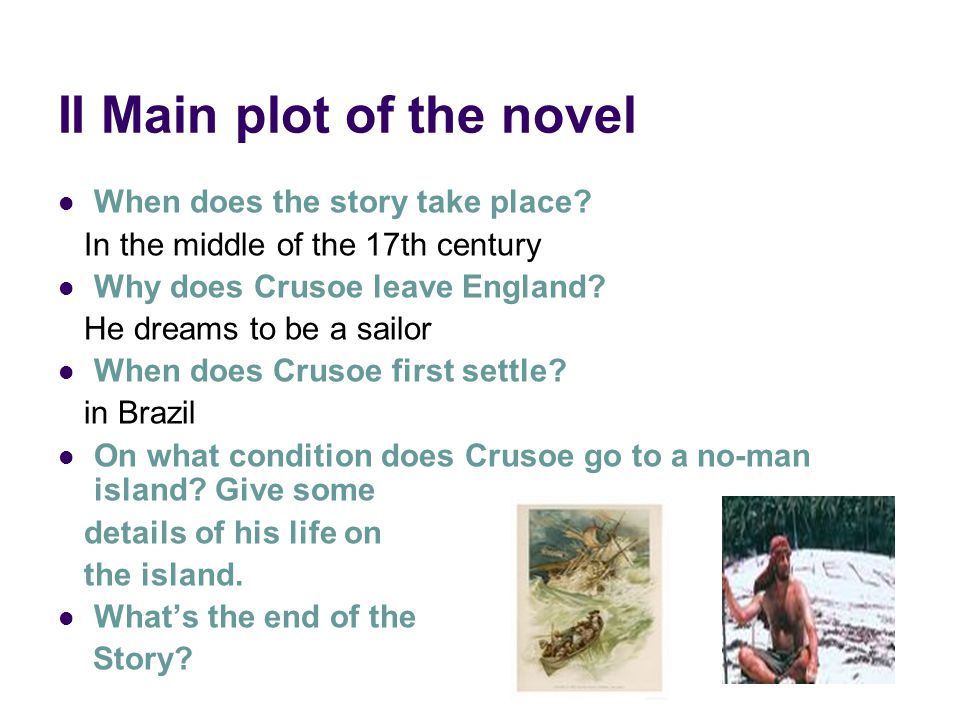 III Close reading of the selected chapter Why does Crusoe want to make a new dwelling.
