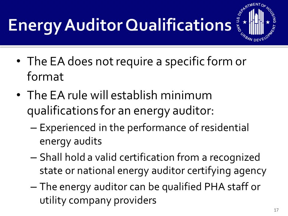 Does not require an investment grade energy audit but encourages Life Cycle Cost Analysis (LCCA) for ECMs that may warrant further investigation Does not require that ECMs recommended by the EA be implemented by the PHA-remains the PHAs business judgment Differentiates between Core ECMs and Advanced ECMs Green assessment can be included but not required 18