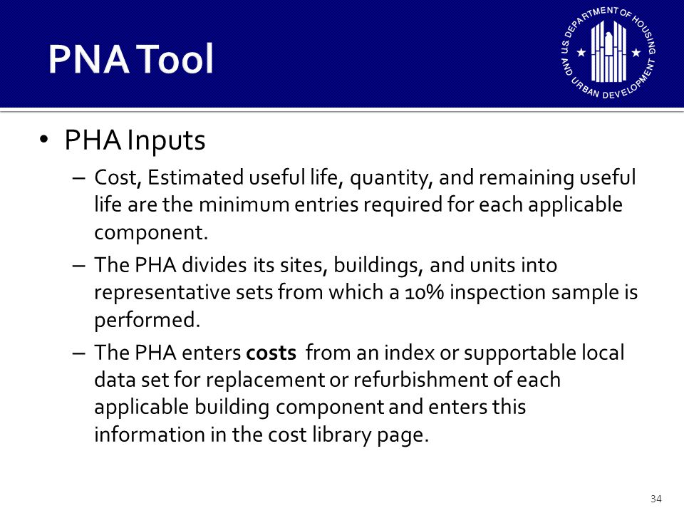 PHA Inputs (cont'd): -The PHA enters an estimated useful life in the cost library for each of the items from a national index or its local supportable data set.