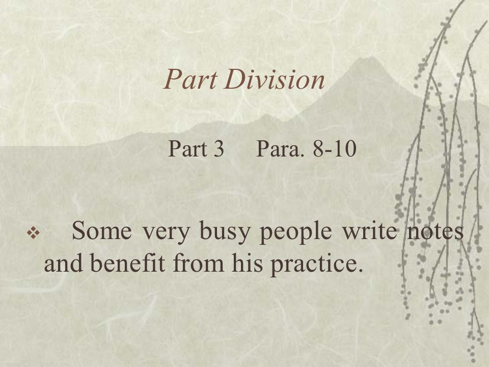 Part Division  Some very busy people write notes and benefit from his practice. Part 3 Para. 8-10