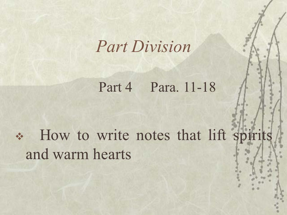 Part Division  How to write notes that lift spirits and warm hearts Part 4 Para. 11-18