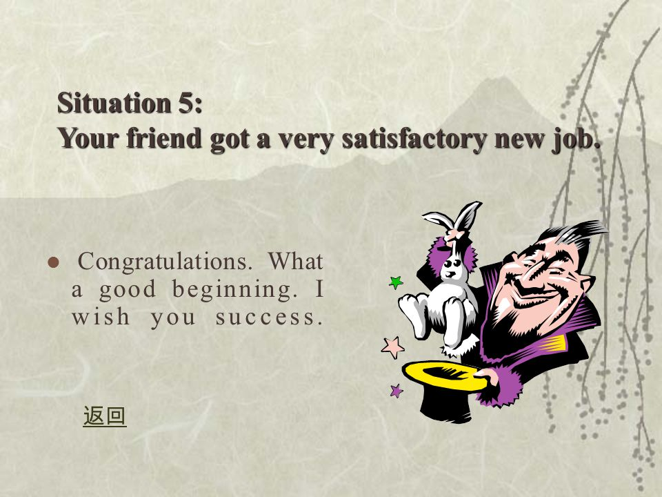 Situation 5: Your friend got a very satisfactory new job.