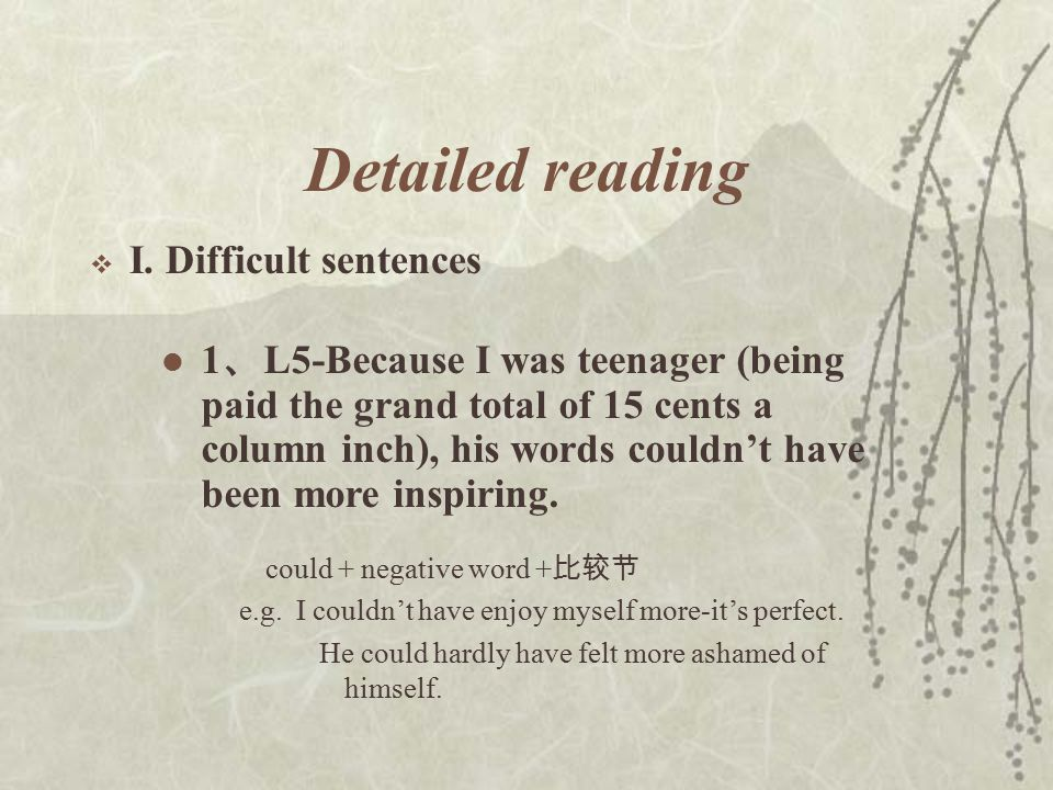 Detailed reading  I.Difficult sentences could + negative word + 比较节 e.g.